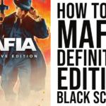 How To Fix Mafia Definitive Edition Black Screen