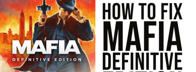 How To Fix Mafia Definitive Edition Black Screen